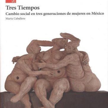 Tres tiempos. Cambio social en tres generaciones de mujeres en México