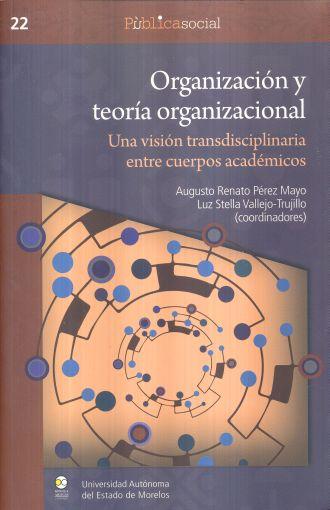 Organización y teoría organizacional. Una visión transdisciplinaria entre cuerpos académicos