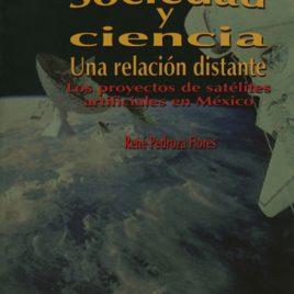Sociedad y ciencia. Una relación distante. Los proyectos de satélites artificiales en México