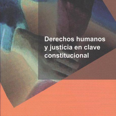 derechos humanos y justicia en clave constitucional. portada