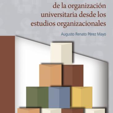 La construcción social de la organización universitaria desde los estudios organizacionales