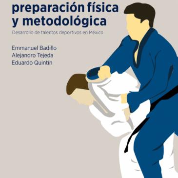 Judo preparación física y metodológica. Desarrollo de talentos deportivos en México