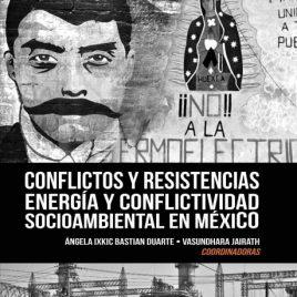 Conflictos y resistencias. Energía y conflictividad socioambiental en México
