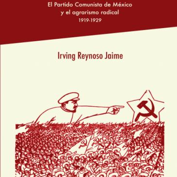 Machetes Rojos. El Partido Comunista de México y el agrarismo radical, 1919-1929
