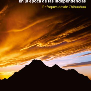 Para comprender la educación en la época de las independencias. Enfoques desde Chihuahua.