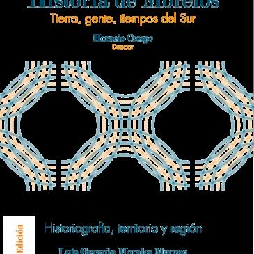 Historia de Morelos. Tierra, gente y tiempos del sur.