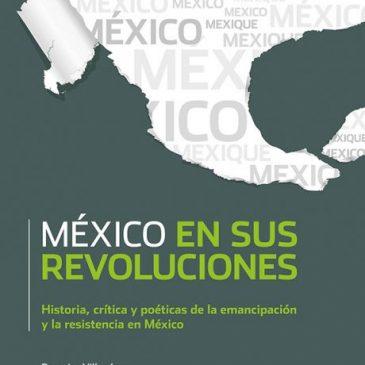 México en sus revoluciones. Historia, crítica y poéticas de la emancipación y la resistencia en México