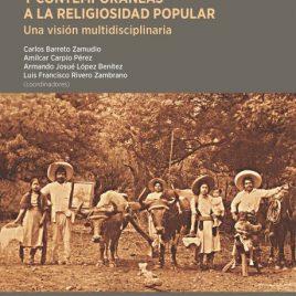 Miradas históricas y contemporáneas a la religiosidad popular. Una visión mutidisciplinaria (Acceso Abierto)