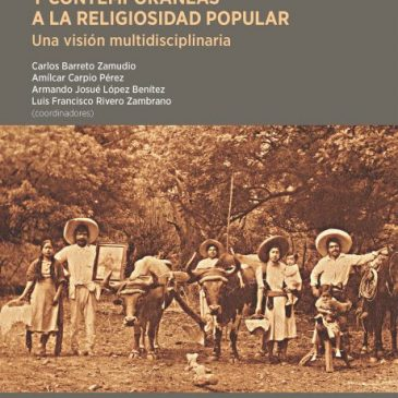 Miradas históricas y contemporáneas a la religiosidad popular. Una visión mutidisciplinaria (Edición Impresa)