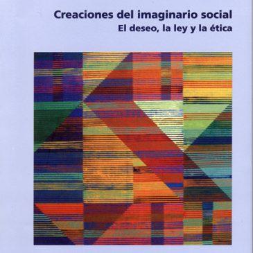 Creaciones del imaginario social. El deseo, la ley y la ética