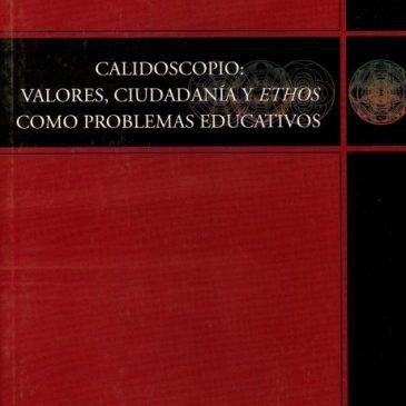 Calidoscopio. Valores, ciudadanía y ethos como problemas educativos