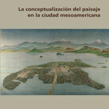 La conceptualización del paisaje en la ciudad mesoamericana