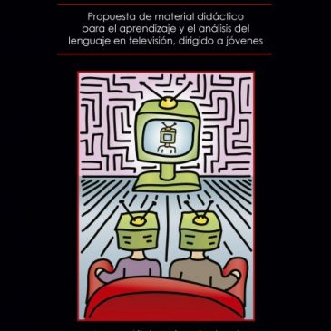 Educación para los medios. Propuesta de material didáctico para el aprendizaje y el análisis del lenguaje en televisión, dirigido a jóvenes (ePub)