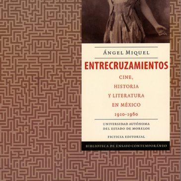 Entrecruzamientos. Cine, historia y literatura en México, 1910-1960