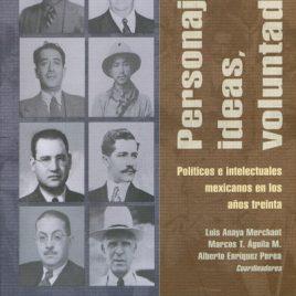 Personajes, ideas, voluntades. Políticos e intelectuales mexicanos de los años treinta