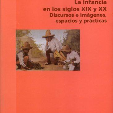 La infancia en los siglos XIX y XX. Discursos e imágenes, espacios y prácticas