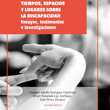 Tiempos, espacios y lugares sobre la discapacidad: Ensayos, testimonios e investigaciones
